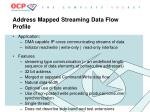 address mapped streaming data flow profile