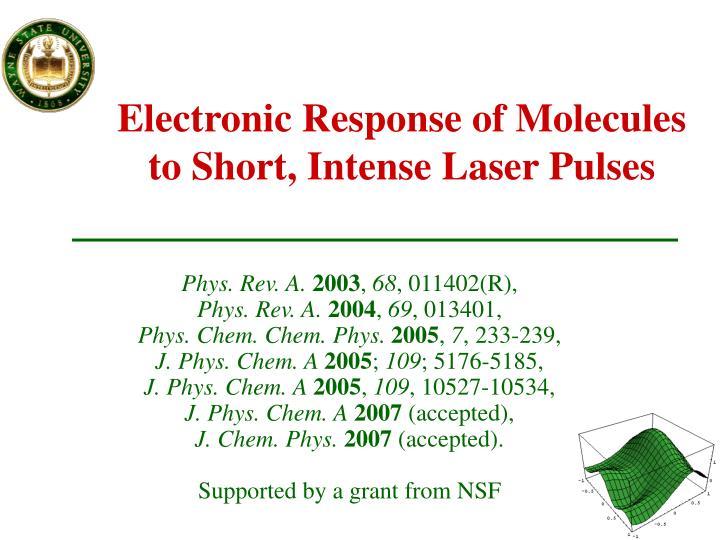 Electronic Response of Molecules to Short, Intense Laser Pulses