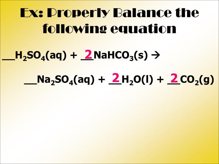 Ex: Properly Balance the following equation