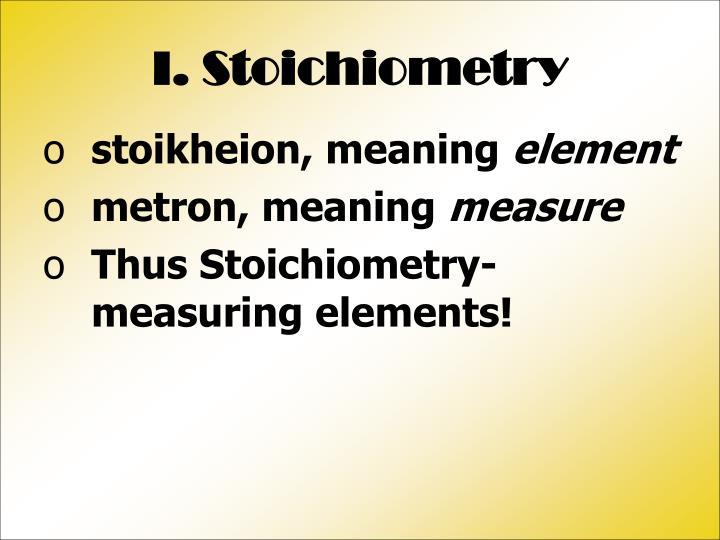 I. Stoichiometry