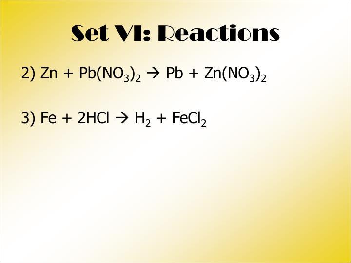 Set VI: Reactions