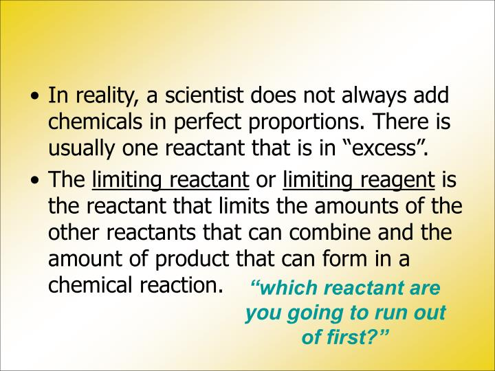 """In reality, a scientist does not always add chemicals in perfect proportions. There is usually one reactant that is in """"excess""""."""