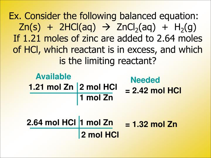 Ex. Consider the following balanced equation: Zn(s)  +  2HCl(aq)