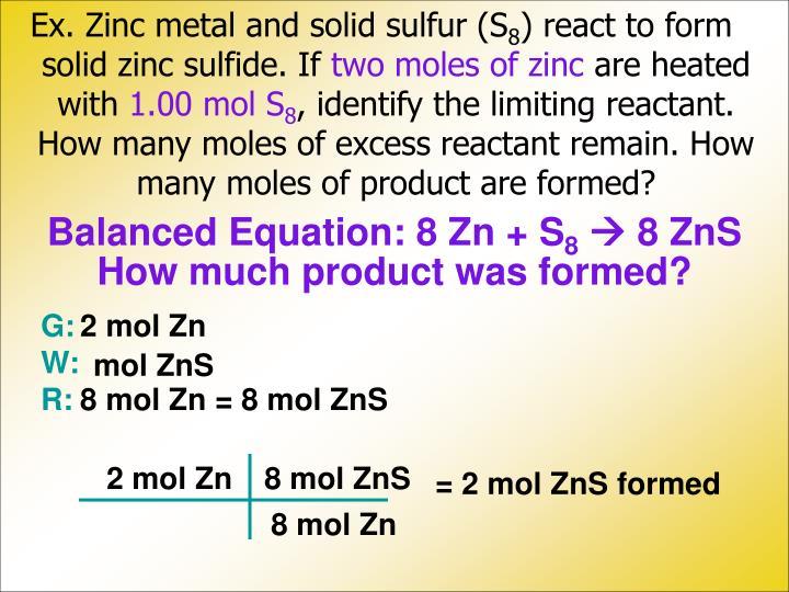 Ex. Zinc metal and solid sulfur (S