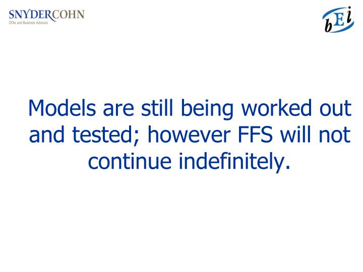 Models are still being worked out and tested; however FFS will not continue indefinitely.