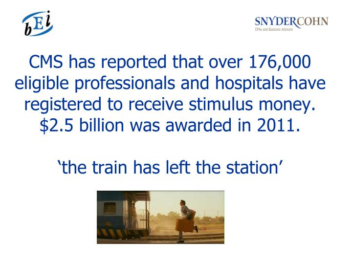 CMS has reported that over 176,000 eligible professionals and hospitals have registered to receive stimulus money.  $2.5 billion was awarded in 2011.