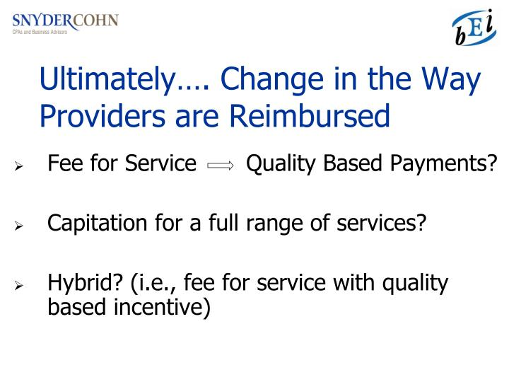 Ultimately…. Change in the Way Providers are Reimbursed