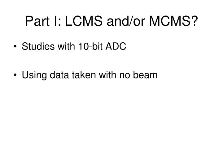 Part I: LCMS and/or MCMS?