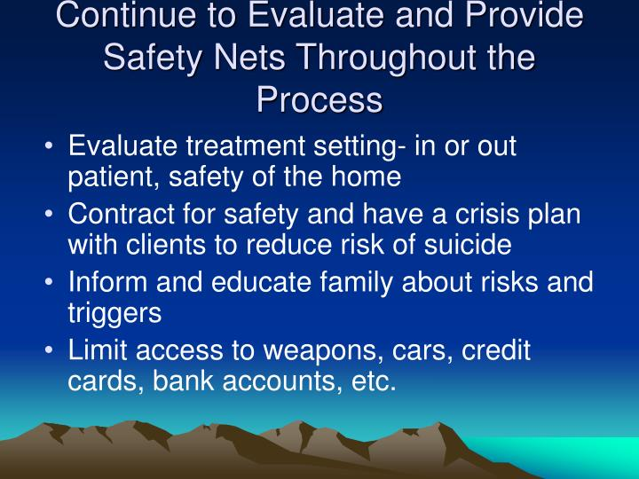 Continue to Evaluate and Provide Safety Nets Throughout the Process
