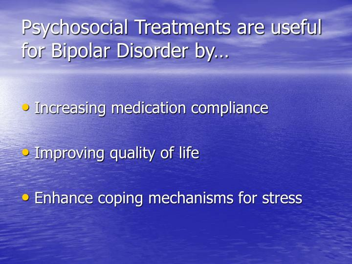 Psychosocial Treatments are useful