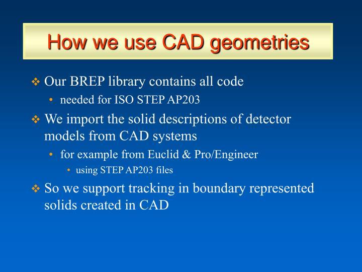 How we use CAD geometries