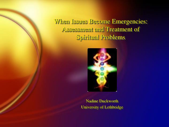 When issues become emergencies assessment and treatment of spiritual problems