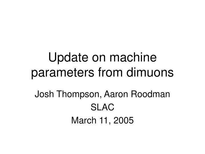 Update on machine parameters from dimuons