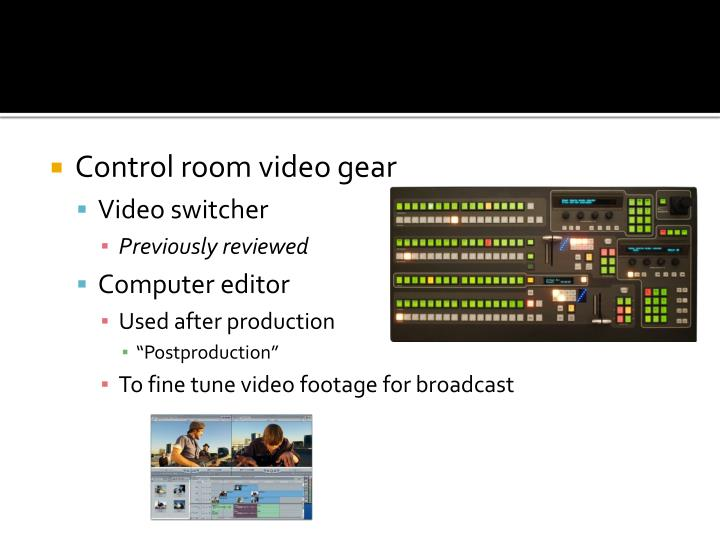Control room video gear