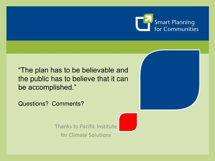 """""""The plan has to be believable and the public has to believe that it can be accomplished."""""""