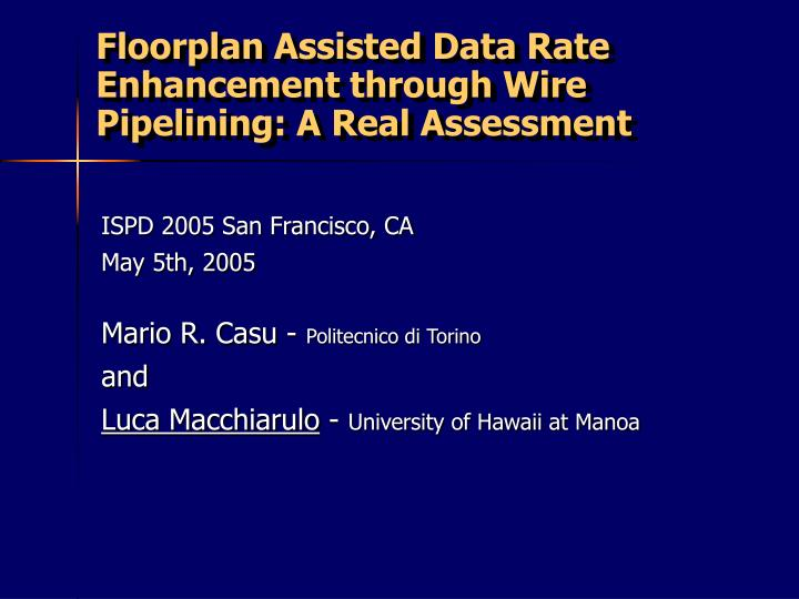 Floorplan assisted data rate enhancement through wire pipelining a real assessment