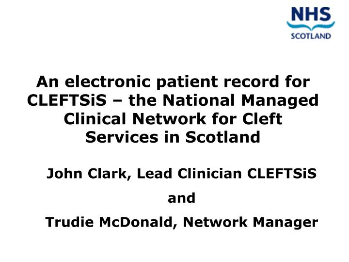 An electronic patient record for CLEFTSiS – the National Managed Clinical Network for Cleft Servic...