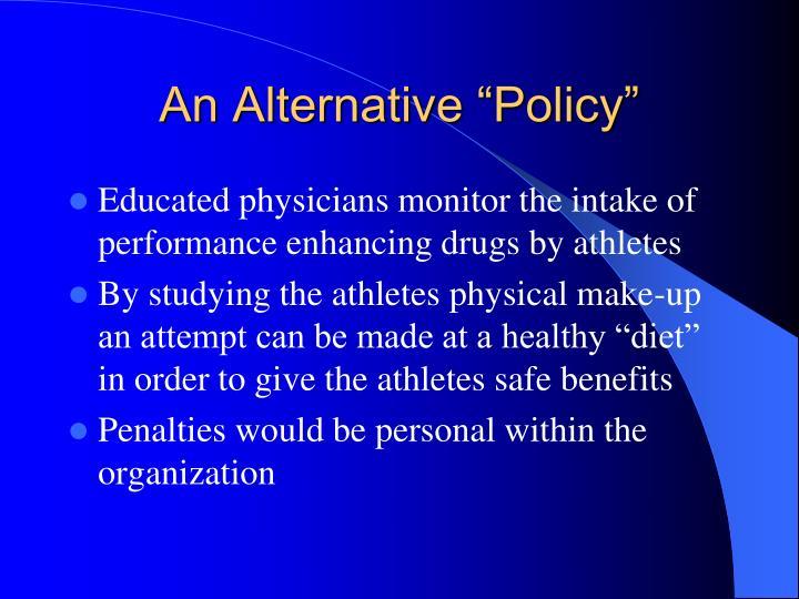 "An Alternative ""Policy"""