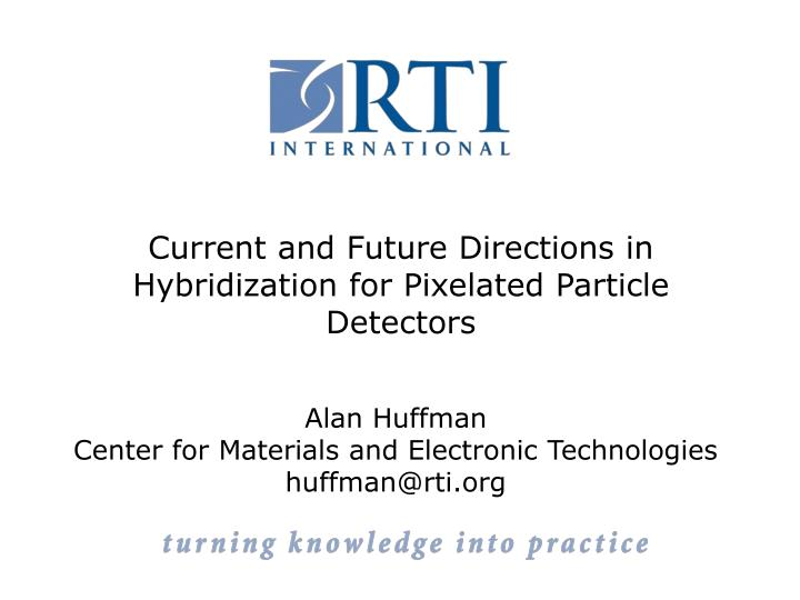 current and future directions in hybridization for pixelated particle detectors n.