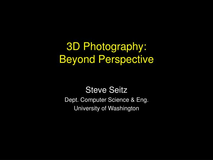3d photography beyond perspective n.