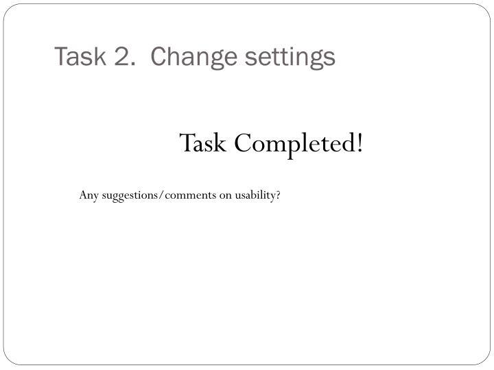 Task 2.  Change settings