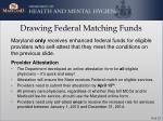 drawing federal matching funds