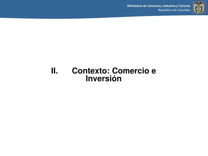 II. Contexto: Comercio e Inversión