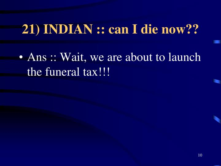 21) INDIAN :: can I die now??