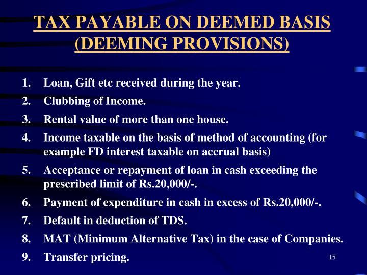 TAX PAYABLE ON DEEMED BASIS (DEEMING PROVISIONS)