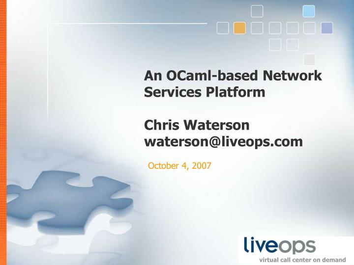 An ocaml based network services platform chris waterson waterson@liveops com