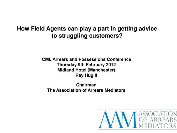 How field agents can play a part in getting advice to struggling customers