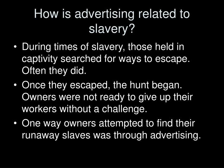 How is advertising related to slavery