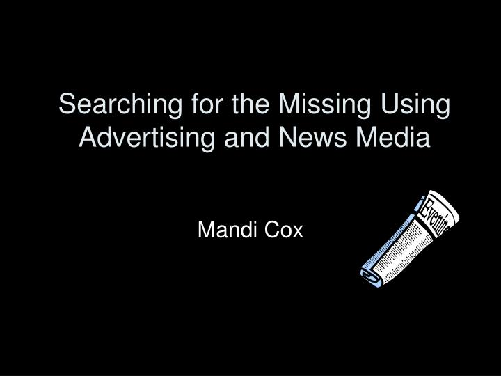 Searching for the missing using advertising and news media