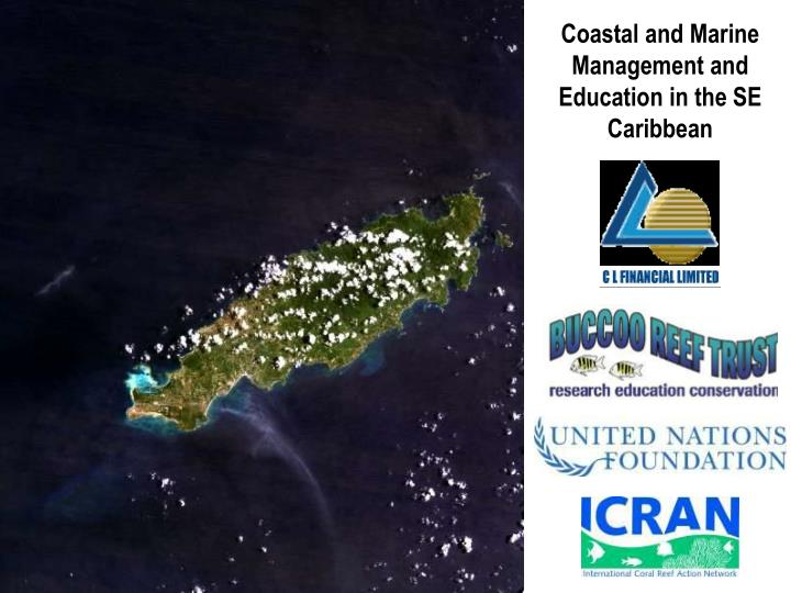 Coastal and Marine Management and Education in the SE Caribbean