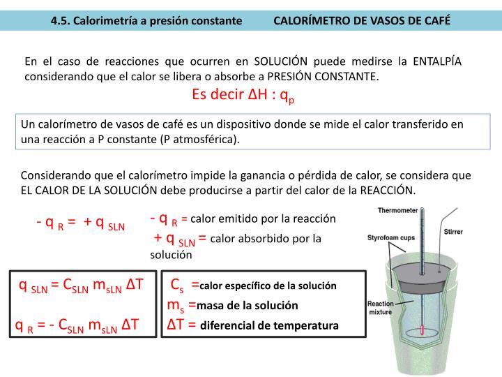 4.5. Calorimetría a presión constante           CALORÍMETRO DE VASOS DE CAFÉ