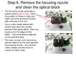 step 6 remove the focusing nozzle and clean the optical block