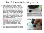 step 7 clean the focusing nozzle