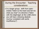 during the encounter teaching considerations