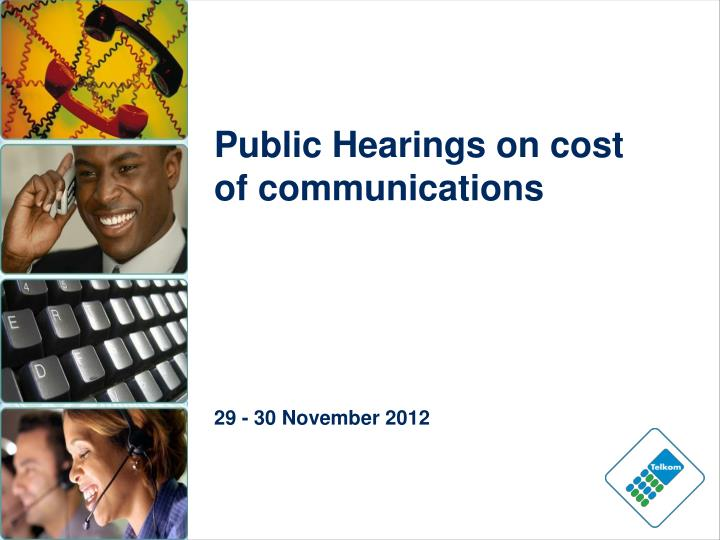 Public hearings on cost of communications 29 30 november 2012