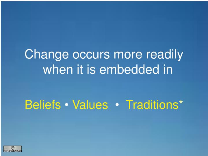 Change occurs more readily when it is embedded in