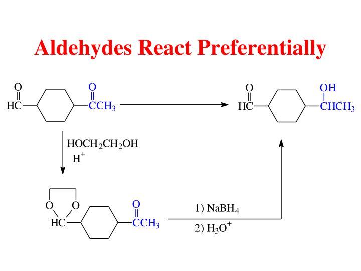 Aldehydes React Preferentially