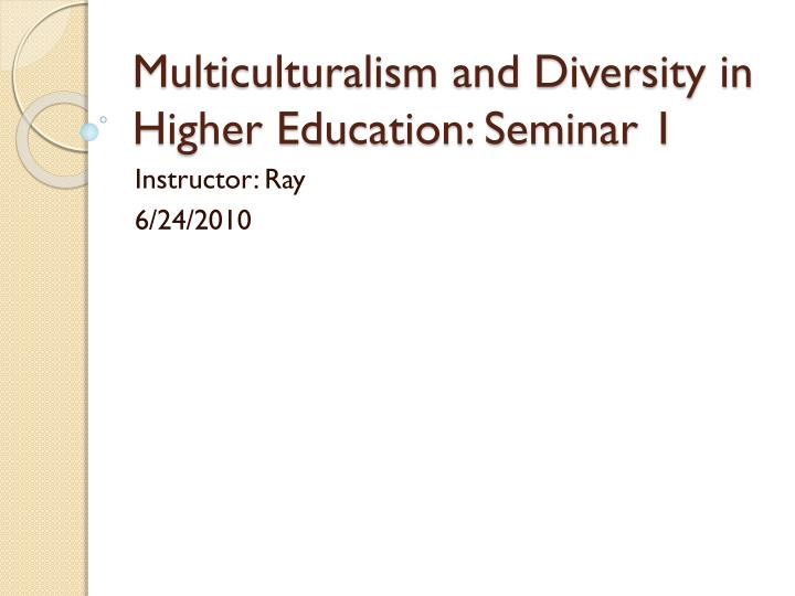 multiculturalism and diversity in higher education seminar 1 n.