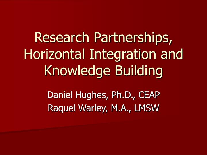 Research partnerships horizontal integration and knowledge building