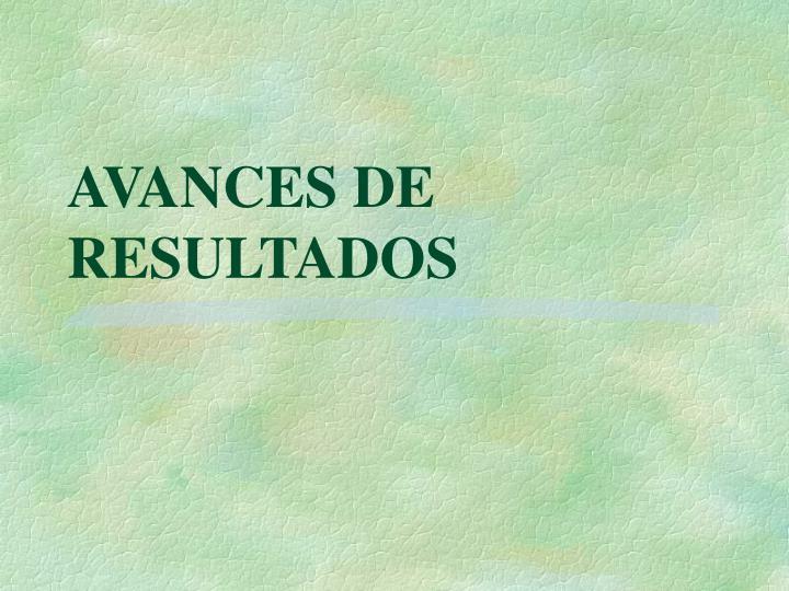 AVANCES DE RESULTADOS