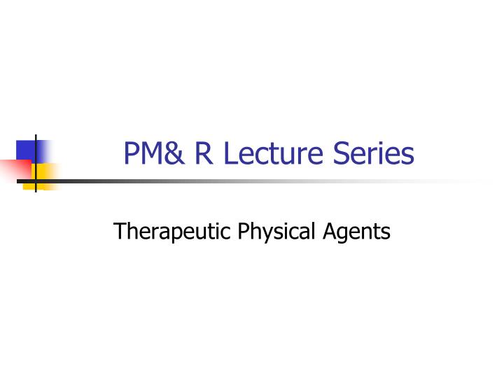 Pm r lecture series
