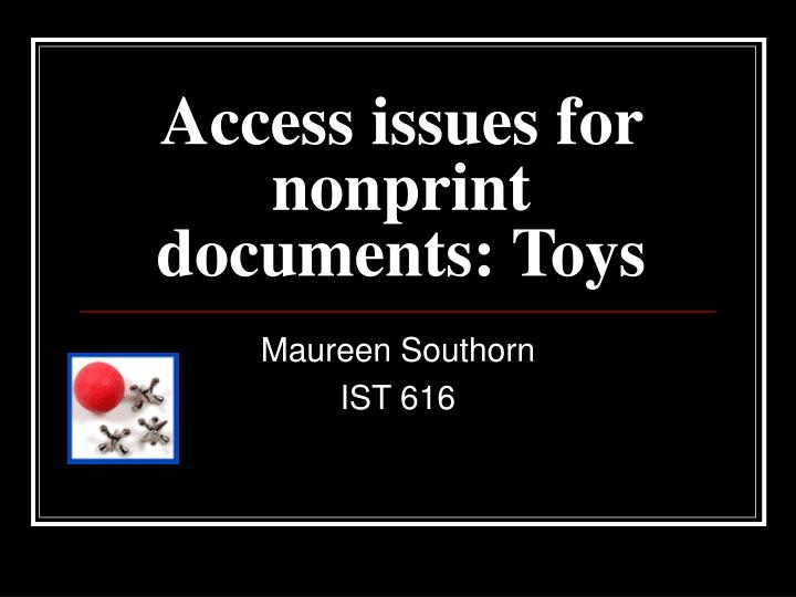 Access issues for nonprint documents toys