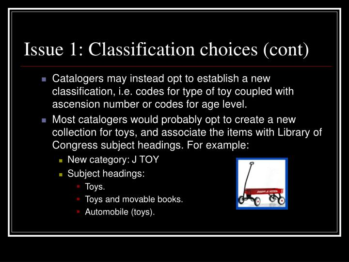 Issue 1: Classification choices (cont)
