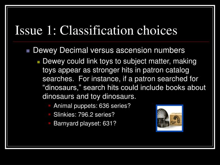 Issue 1: Classification choices
