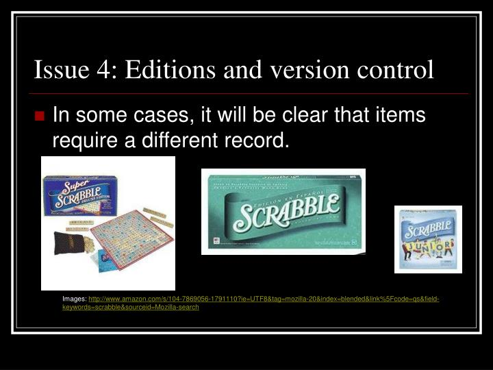 Issue 4: Editions and version control