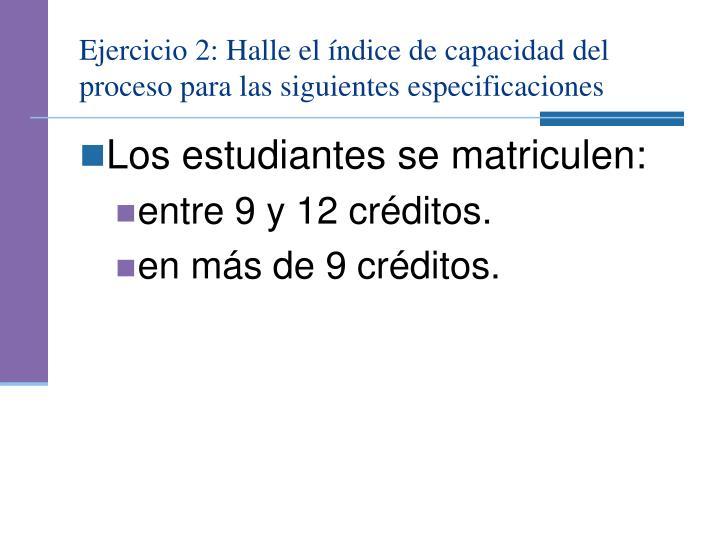 Ejercicio 2: Halle el índice de capacidad del proceso para las siguientes especificaciones